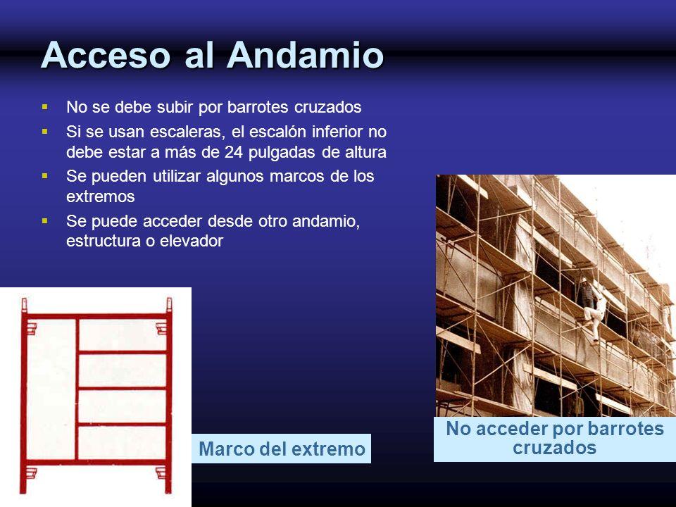 Acceso al Andamio No se debe subir por barrotes cruzados Si se usan escaleras, el escalón inferior no debe estar a más de 24 pulgadas de altura Se pue