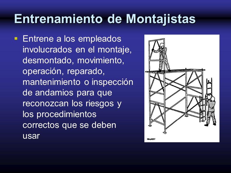 Entrenamiento de Montajistas Entrene a los empleados involucrados en el montaje, desmontado, movimiento, operación, reparado, mantenimiento o inspecci