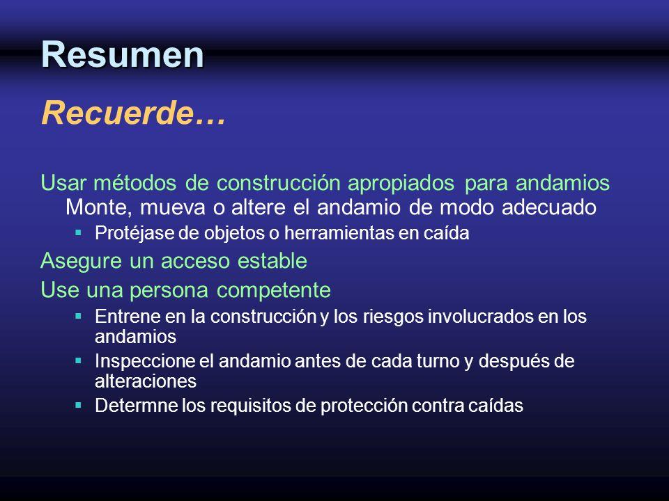 Resumen Recuerde… Usar métodos de construcción apropiados para andamios Monte, mueva o altere el andamio de modo adecuado Protéjase de objetos o herra