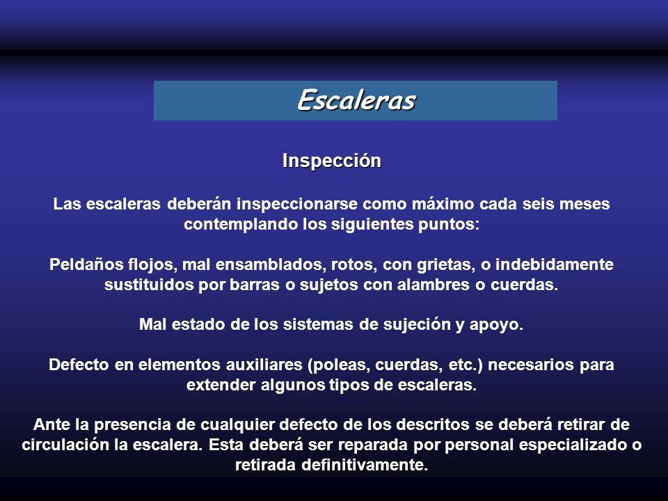 Inspección Las escaleras deberán inspeccionarse como máximo cada seis meses contemplando los siguientes puntos: Peldaños flojos, mal ensamblados, roto