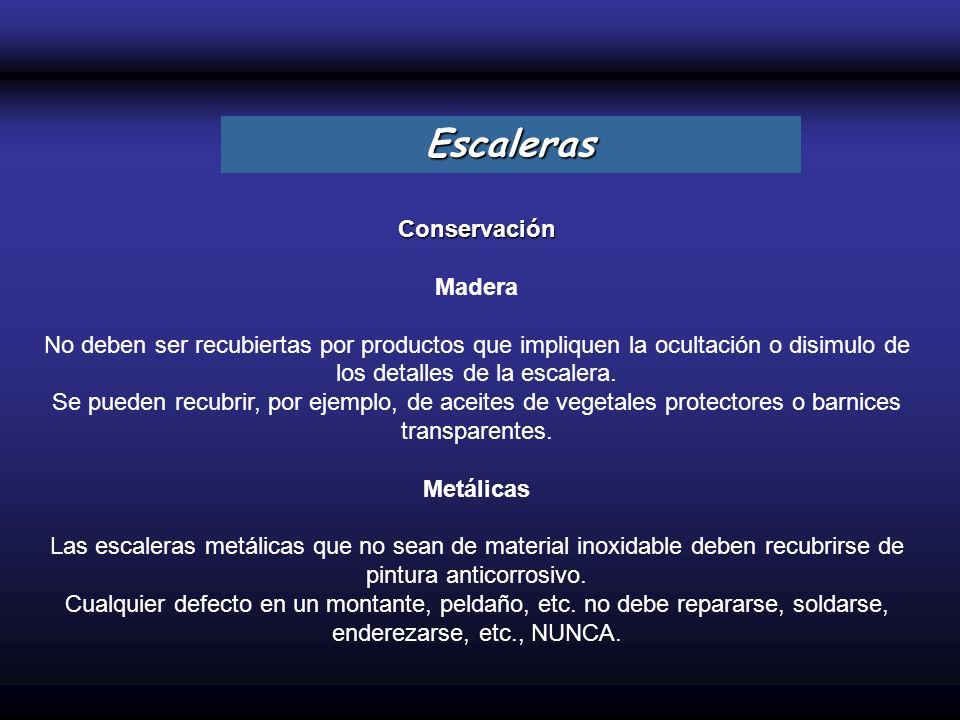 Conservación Madera No deben ser recubiertas por productos que impliquen la ocultación o disimulo de los detalles de la escalera. Se pueden recubrir,