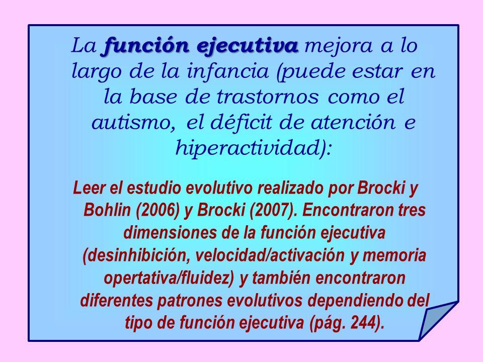 función ejecutiva La función ejecutiva mejora a lo largo de la infancia (puede estar en la base de trastornos como el autismo, el déficit de atención
