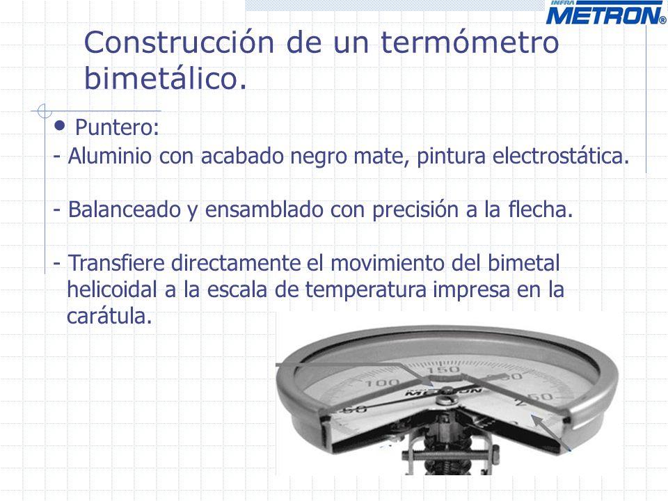 Construcción de un termómetro bimetálico. Puntero: - Aluminio con acabado negro mate, pintura electrostática. - Balanceado y ensamblado con precisión