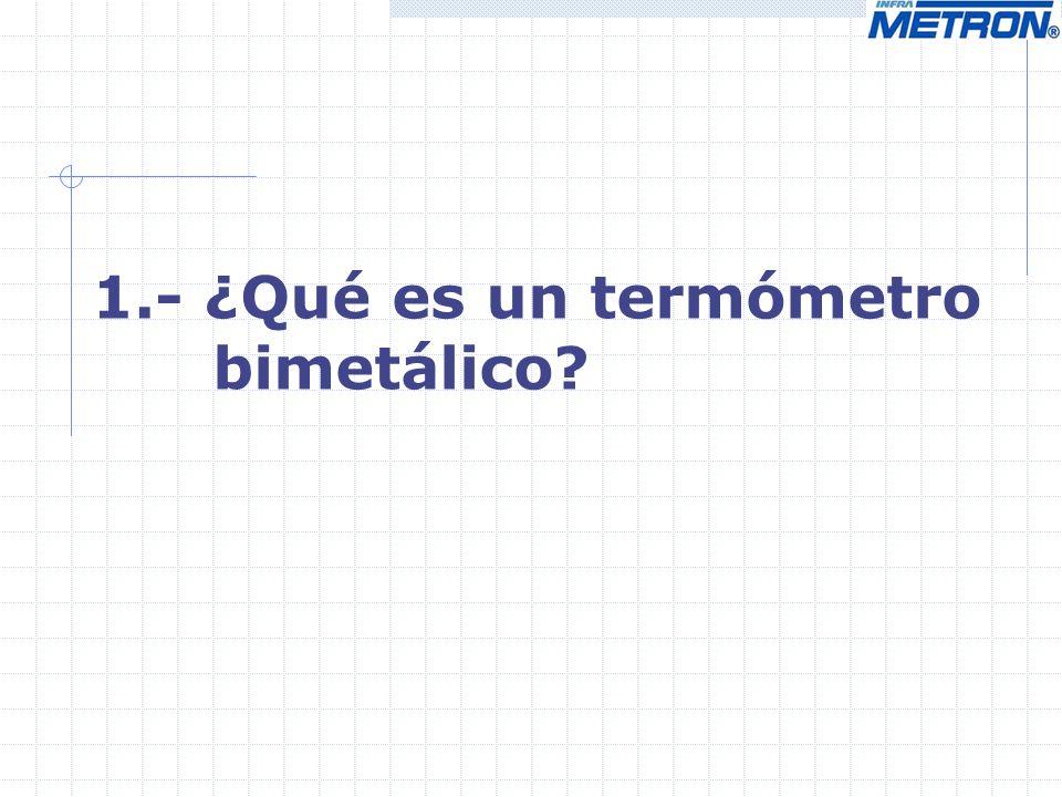 1.- ¿Qué es un termómetro bimetálico?
