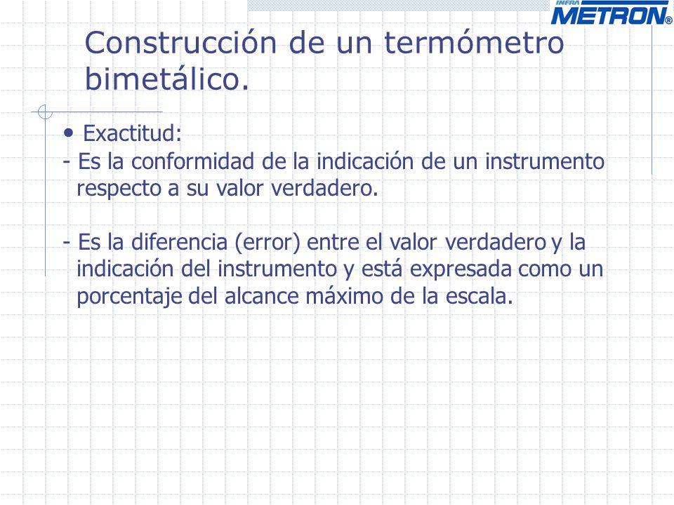 Exactitud: - Es la conformidad de la indicación de un instrumento respecto a su valor verdadero.