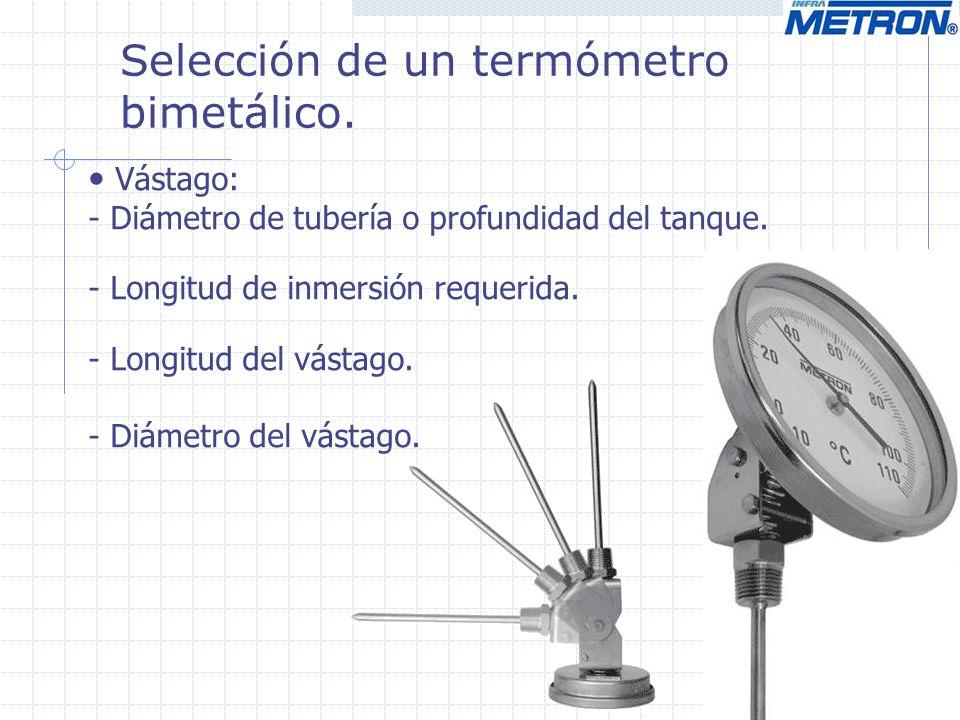 Selección de un termómetro bimetálico.Vástago: - Diámetro de tubería o profundidad del tanque.
