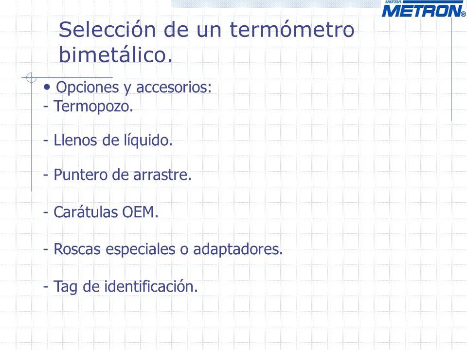 Selección de un termómetro bimetálico.Opciones y accesorios: - Termopozo.