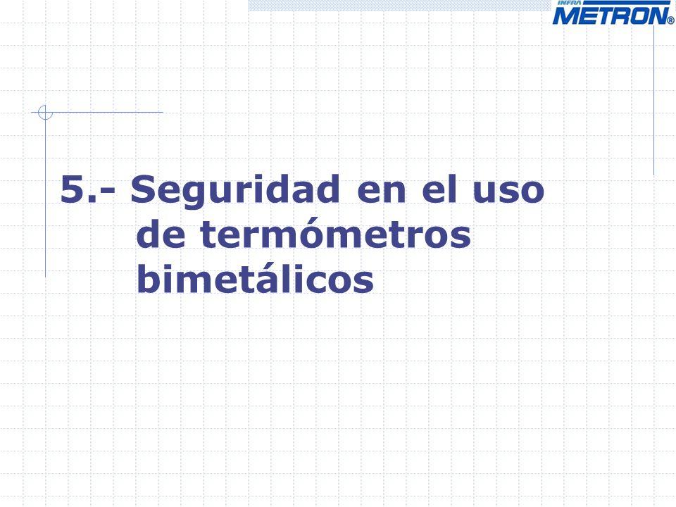 5.- Seguridad en el uso de termómetros bimetálicos