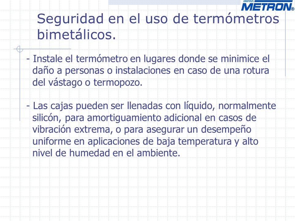 Seguridad en el uso de termómetros bimetálicos. - Instale el termómetro en lugares donde se minimice el daño a personas o instalaciones en caso de una