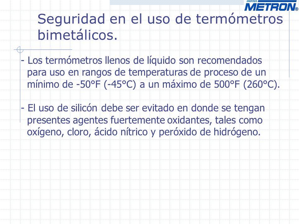 Seguridad en el uso de termómetros bimetálicos. - Los termómetros llenos de líquido son recomendados para uso en rangos de temperaturas de proceso de
