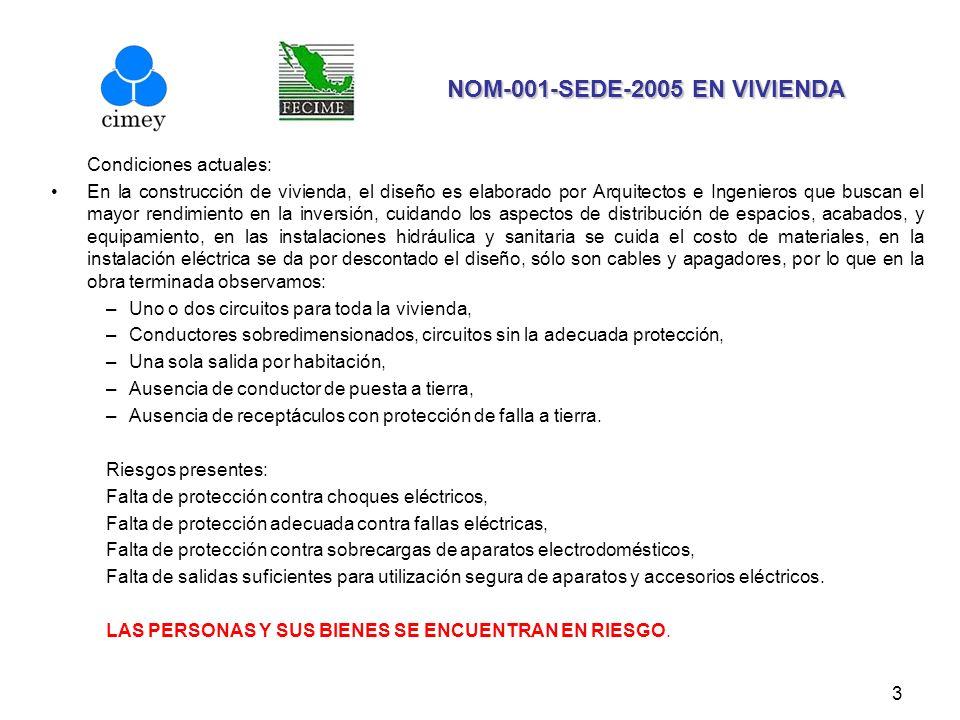 3 NOM-001-SEDE-2005 EN VIVIENDA Condiciones actuales: En la construcción de vivienda, el diseño es elaborado por Arquitectos e Ingenieros que buscan e