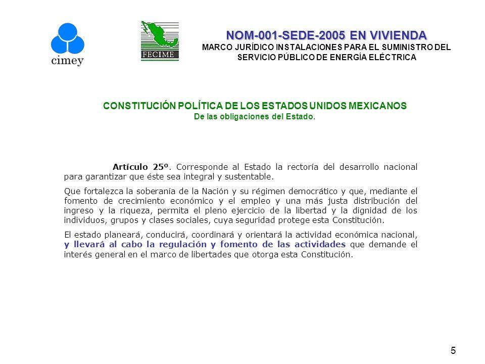 6 NOM-001-SEDE-2005 EN VIVIENDA NOM-001-SEDE-2005 EN VIVIENDA MARCO JURÍDICO INSTALACIONES PARA EL SUMINISTRO DEL SERVICIO PÚBLICO DE ENERGÍA ELÉCTRICA LEY FEDERAL SOBRE METROLOGIA Y NORMALIZACION De las obligaciones del Estado.