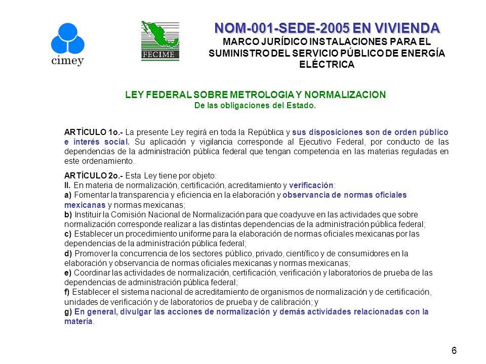 7 NOM-001-SEDE-2005 EN VIVIENDA NOM-001-SEDE-2005 EN VIVIENDA MARCO JURÍDICO INSTALACIONES PARA EL SUMINISTRO DEL SERVICIO PÚBLICO DE ENERGÍA ELÉCTRICA LEY FEDERAL SOBRE METROLOGIA Y NORMALIZACION De las obligaciones del Estado.