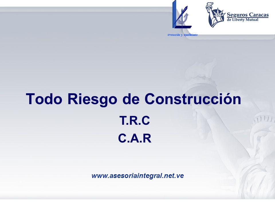 Todo Riesgo de Construcción T.R.C C.A.R Protección y Rendimiento www.asesoriaintegral.net.ve