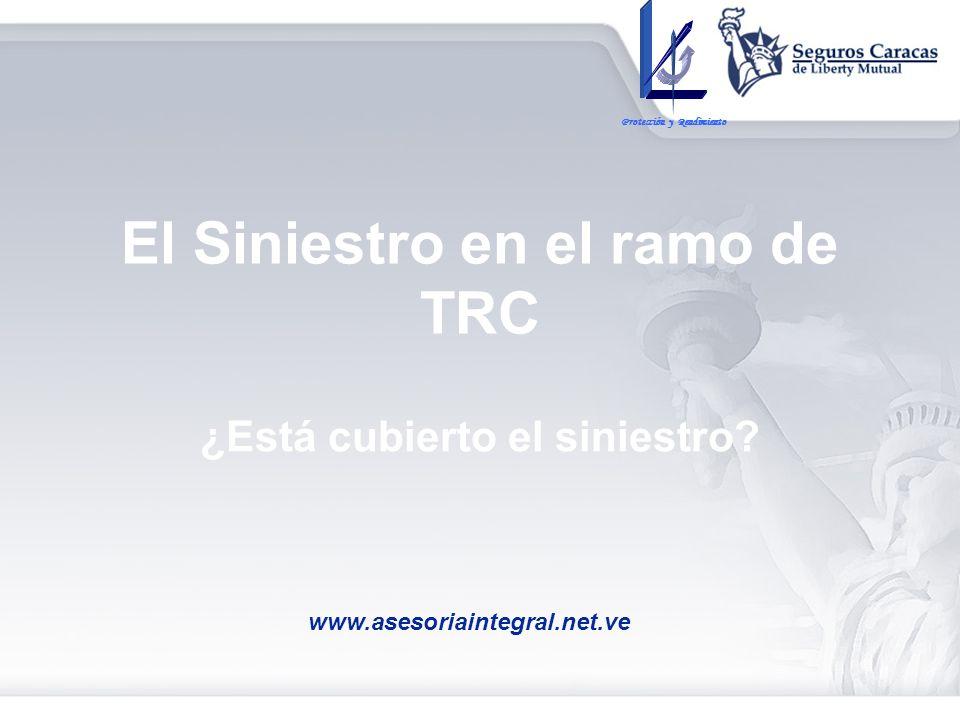 El Siniestro en el ramo de TRC ¿Está cubierto el siniestro? Protección y Rendimiento www.asesoriaintegral.net.ve