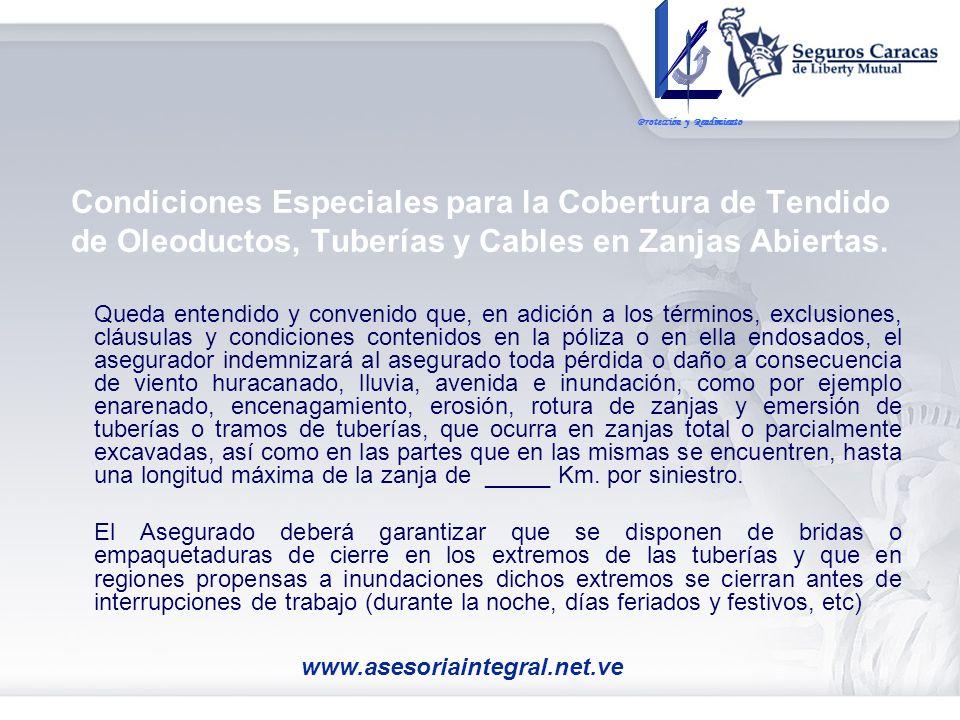 Condiciones Especiales para la Cobertura de Tendido de Oleoductos, Tuberías y Cables en Zanjas Abiertas. Queda entendido y convenido que, en adición a