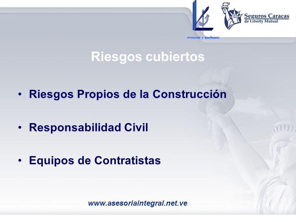Riesgos cubiertos Riesgos Propios de la Construcción Responsabilidad Civil Equipos de Contratistas Protección y Rendimiento www.asesoriaintegral.net.v