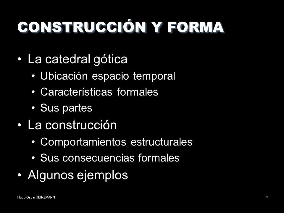 Hugo Oscar HEINZMANN1 CONSTRUCCIÓN Y FORMA La catedral gótica Ubicación espacio temporal Características formales Sus partes La construcción Comportam