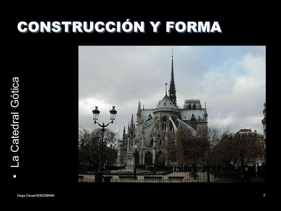 Hugo Oscar HEINZMANN2 CONSTRUCCIÓN Y FORMA La Catedral Gótica