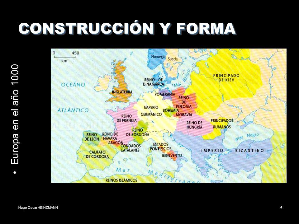 Hugo Oscar HEINZMANN4 CONSTRUCCIÓN Y FORMA Europa en el año 1000