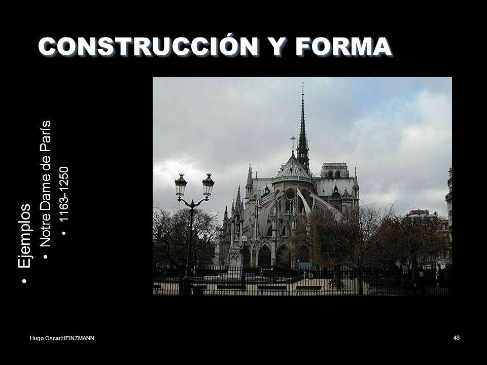 Hugo Oscar HEINZMANN43 CONSTRUCCIÓN Y FORMA CONSTRUCCIÓN Y FORMA Ejemplos Notre Dame de París 1163-1250