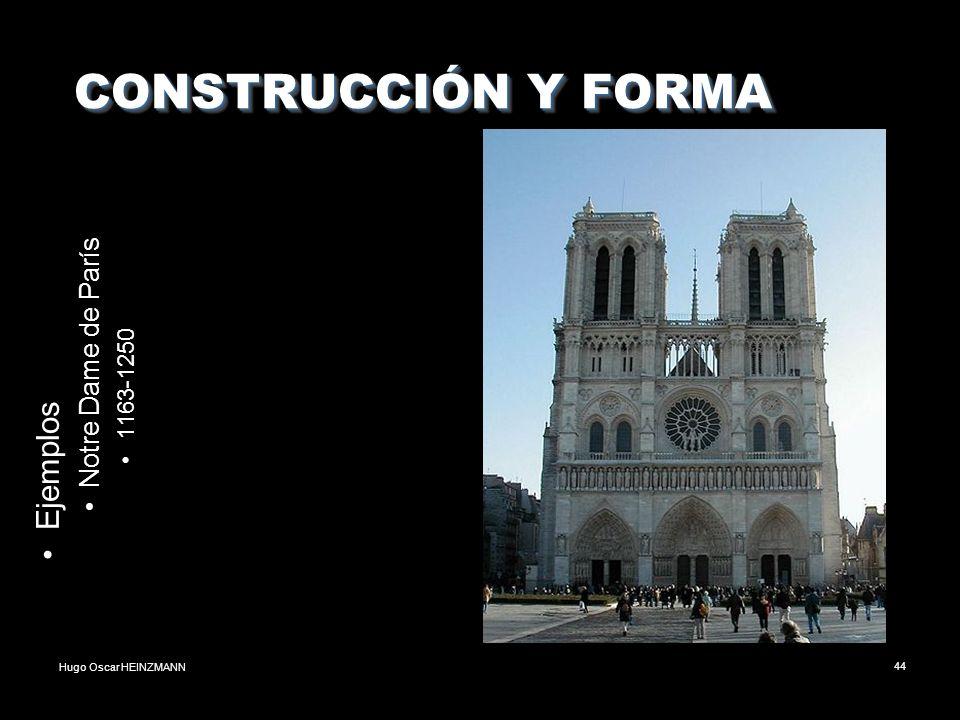 Hugo Oscar HEINZMANN44 CONSTRUCCIÓN Y FORMA CONSTRUCCIÓN Y FORMA Ejemplos Notre Dame de París 1163-1250