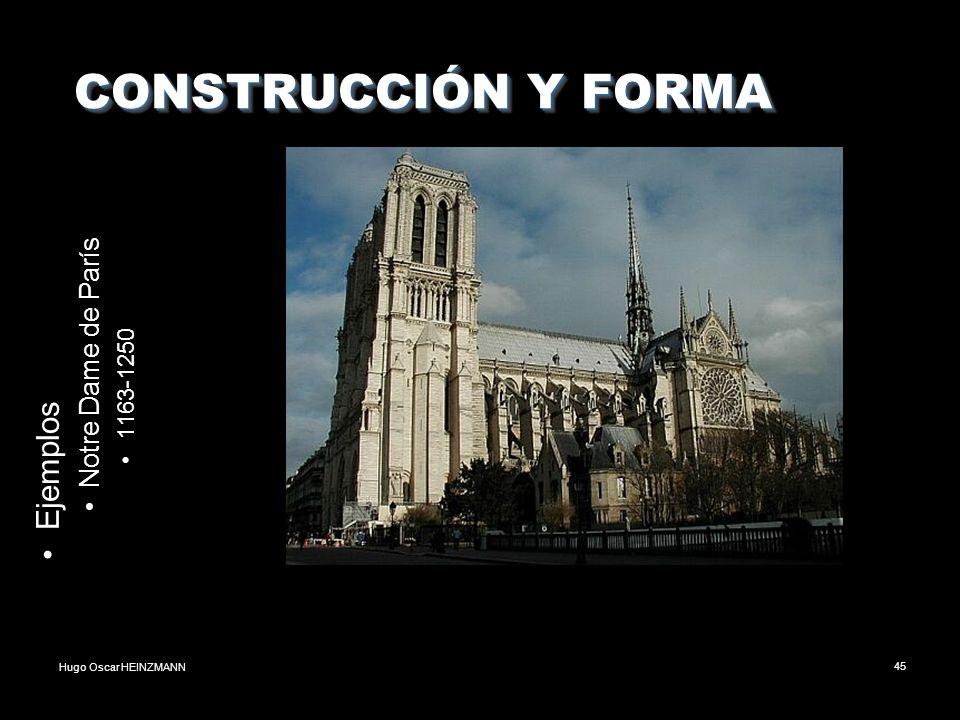 Hugo Oscar HEINZMANN45 CONSTRUCCIÓN Y FORMA CONSTRUCCIÓN Y FORMA Ejemplos Notre Dame de París 1163-1250