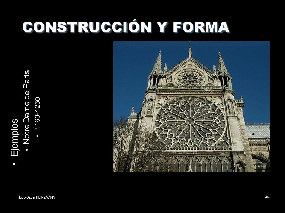 Hugo Oscar HEINZMANN46 CONSTRUCCIÓN Y FORMA CONSTRUCCIÓN Y FORMA Ejemplos Notre Dame de París 1163-1250