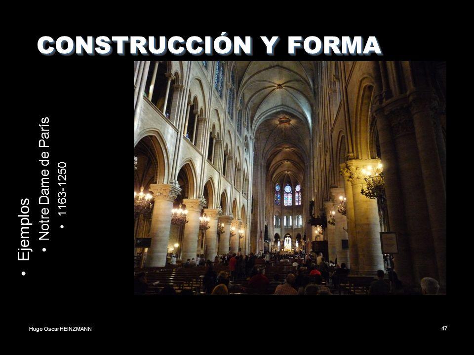 Hugo Oscar HEINZMANN47 CONSTRUCCIÓN Y FORMA CONSTRUCCIÓN Y FORMA Ejemplos Notre Dame de París 1163-1250