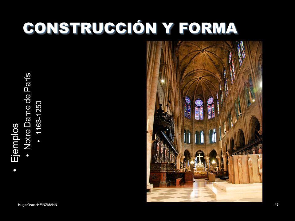Hugo Oscar HEINZMANN48 CONSTRUCCIÓN Y FORMA CONSTRUCCIÓN Y FORMA Ejemplos Notre Dame de París 1163-1250