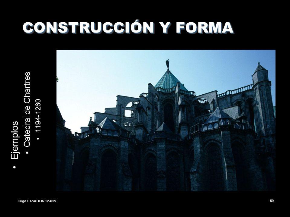 Hugo Oscar HEINZMANN50 CONSTRUCCIÓN Y FORMA CONSTRUCCIÓN Y FORMA Ejemplos Catedral de Chartres 1194-1260
