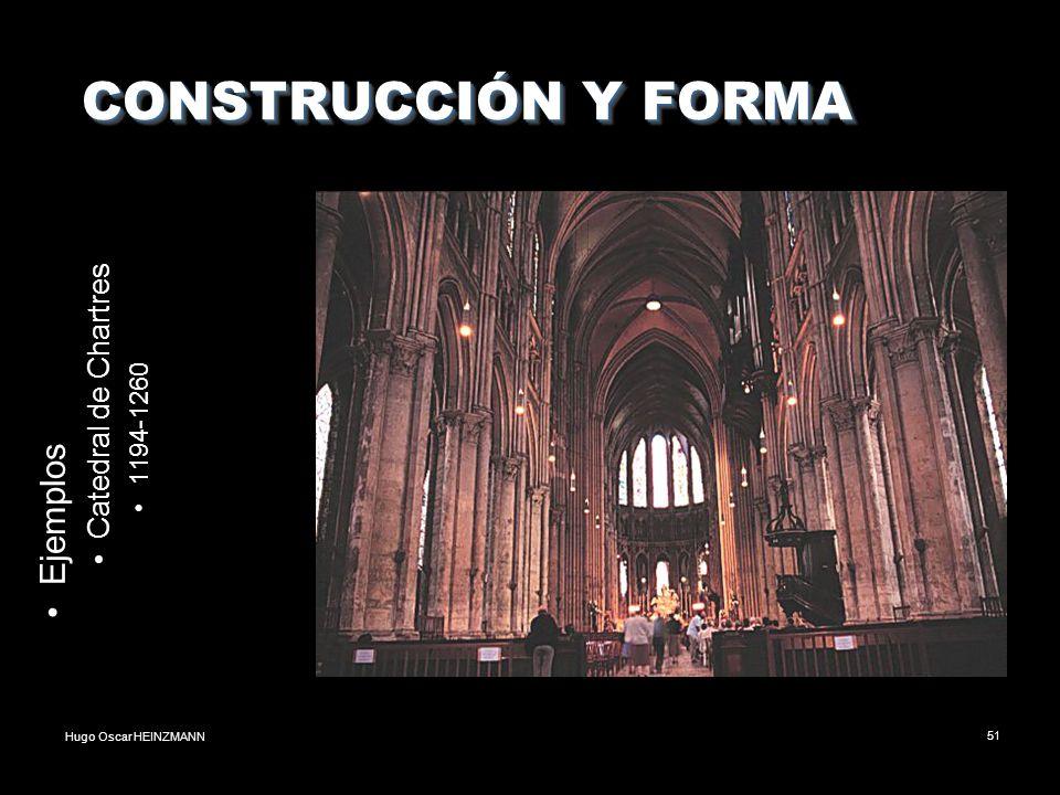 Hugo Oscar HEINZMANN51 CONSTRUCCIÓN Y FORMA CONSTRUCCIÓN Y FORMA Ejemplos Catedral de Chartres 1194-1260