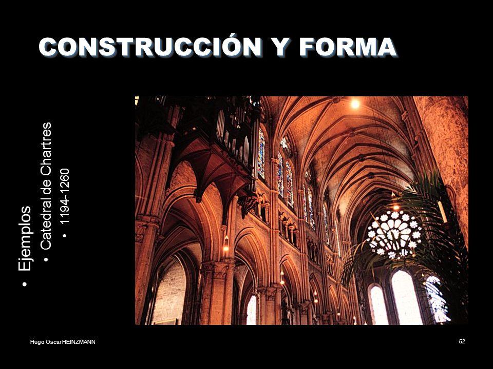 Hugo Oscar HEINZMANN52 CONSTRUCCIÓN Y FORMA CONSTRUCCIÓN Y FORMA Ejemplos Catedral de Chartres 1194-1260