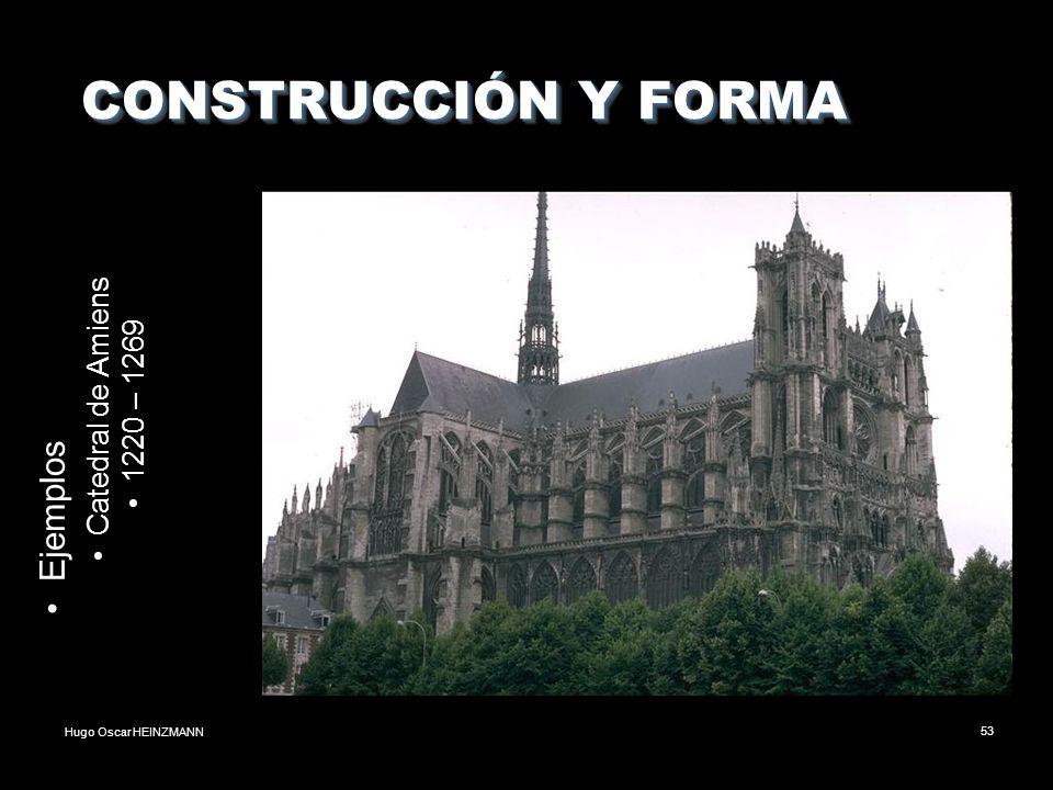 Hugo Oscar HEINZMANN53 CONSTRUCCIÓN Y FORMA CONSTRUCCIÓN Y FORMA Ejemplos Catedral de Amiens 1220 – 1269