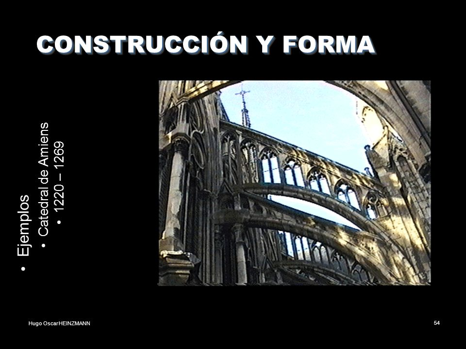 Hugo Oscar HEINZMANN54 CONSTRUCCIÓN Y FORMA CONSTRUCCIÓN Y FORMA Ejemplos Catedral de Amiens 1220 – 1269