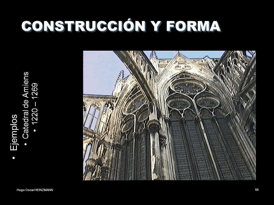 Hugo Oscar HEINZMANN55 CONSTRUCCIÓN Y FORMA CONSTRUCCIÓN Y FORMA Ejemplos Catedral de Amiens 1220 – 1269