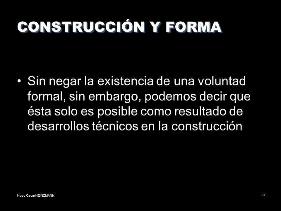 Hugo Oscar HEINZMANN57 CONSTRUCCIÓN Y FORMA Sin negar la existencia de una voluntad formal, sin embargo, podemos decir que ésta solo es posible como r