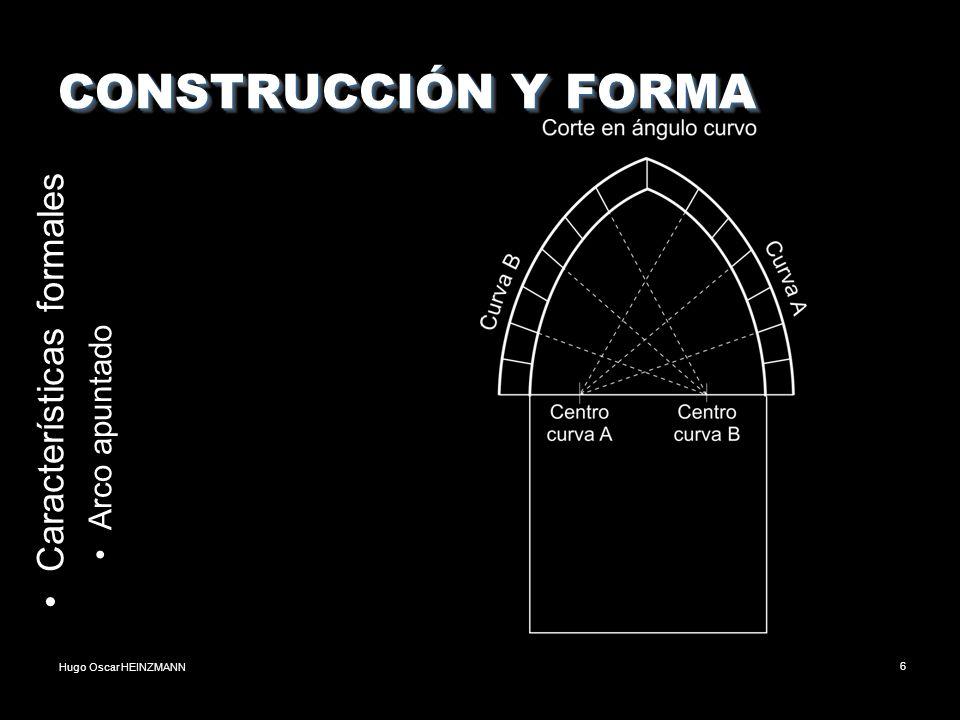 Hugo Oscar HEINZMANN6 CONSTRUCCIÓN Y FORMA Características formales Arco apuntado
