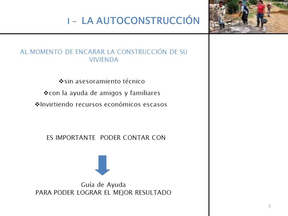 Guía de Ayuda para el Autoconstructor (M.V.O.T.M.A.) http://www.direcciongeneraldelosservicios.gub.uy/viv_inst.htmlhttp://www.direcciongeneraldelosservicios.gub.uy/viv_inst.html (en Descargas) Facilita y ayuda a las familias guiándolas en el correcto procedimiento constructivo de la misma.