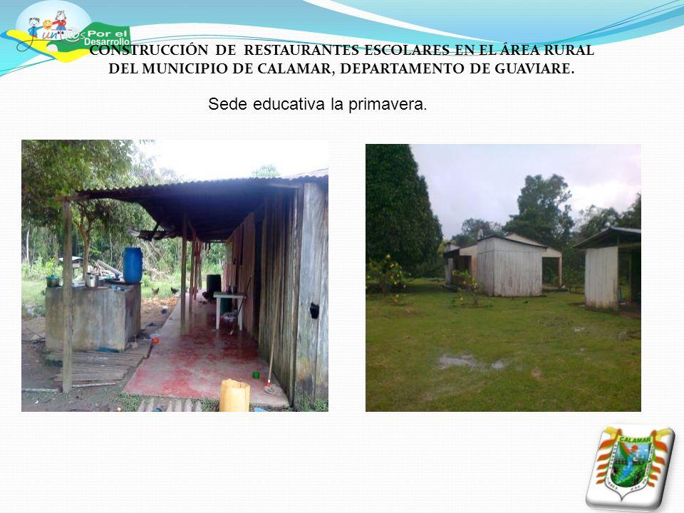 Sede educativa la primavera. CONSTRUCCIÓN DE RESTAURANTES ESCOLARES EN EL ÁREA RURAL DEL MUNICIPIO DE CALAMAR, DEPARTAMENTO DE GUAVIARE.