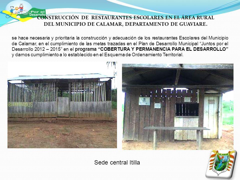 Sede central Itilla CONSTRUCCIÓN DE RESTAURANTES ESCOLARES EN EL ÁREA RURAL DEL MUNICIPIO DE CALAMAR, DEPARTAMENTO DE GUAVIARE. se hace necesaria y pr