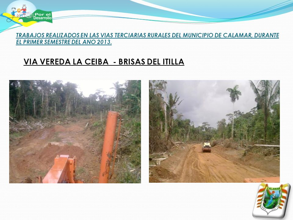 TRABAJOS REALIZADOS EN LAS VIAS TERCIARIAS RURALES DEL MUNICIPIO DE CALAMAR, DURANTE EL PRIMER SEMESTRE DEL ANO 2013.