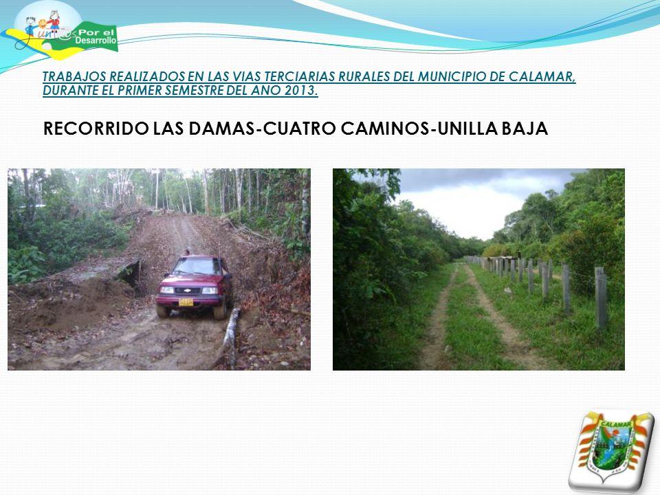 TRABAJOS REALIZADOS EN LAS VIAS TERCIARIAS RURALES DEL MUNICIPIO DE CALAMAR, DURANTE EL PRIMER SEMESTRE DEL ANO 2013. RECORRIDO LAS DAMAS-CUATRO CAMIN