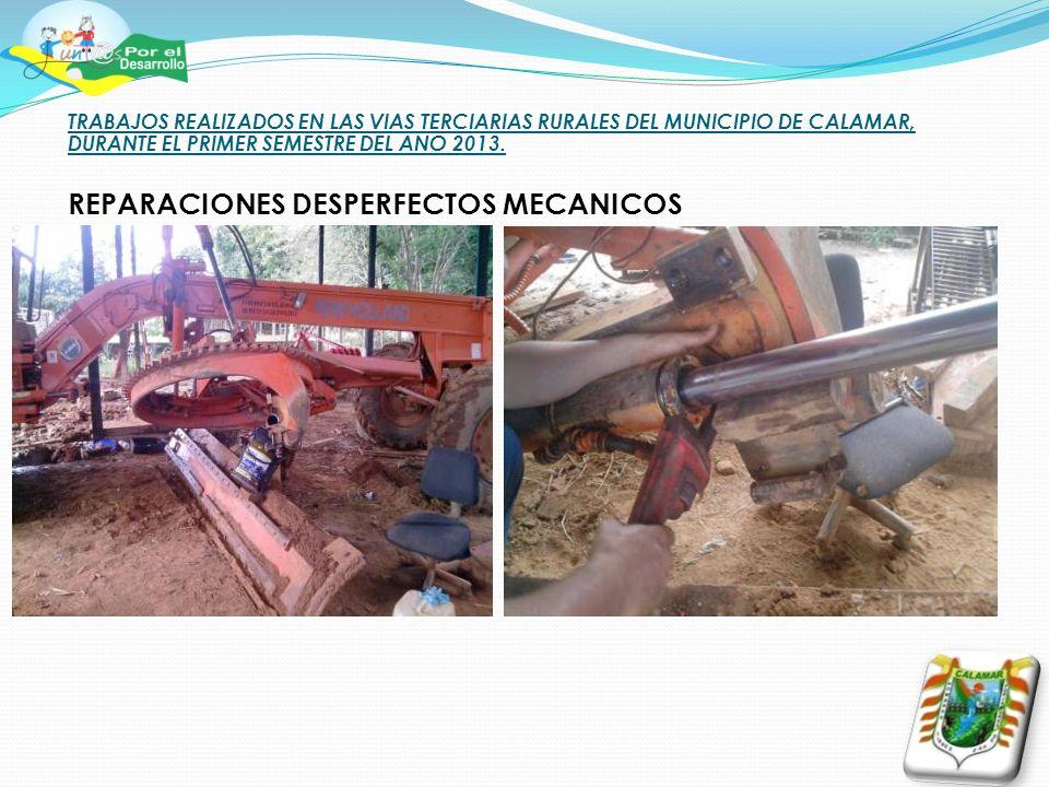 TRABAJOS REALIZADOS EN LAS VIAS TERCIARIAS RURALES DEL MUNICIPIO DE CALAMAR, DURANTE EL PRIMER SEMESTRE DEL ANO 2013. REPARACIONES DESPERFECTOS MECANI