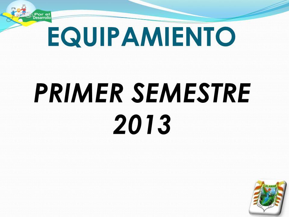EQUIPAMIENTO PRIMER SEMESTRE 2013