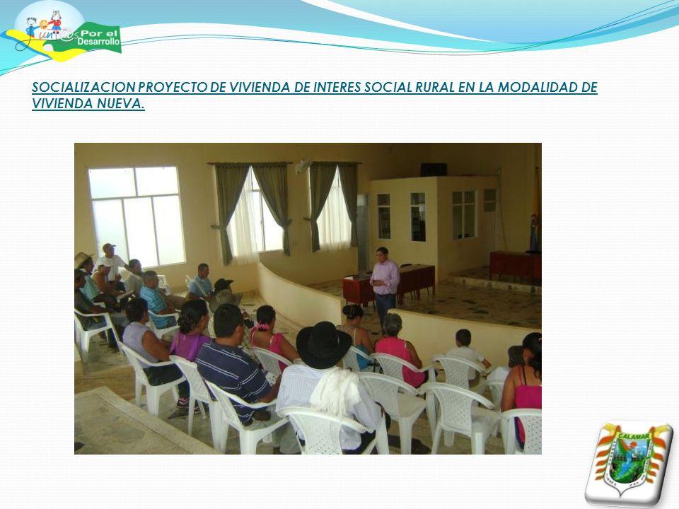 SOCIALIZACION PROYECTO DE VIVIENDA DE INTERES SOCIAL RURAL EN LA MODALIDAD DE VIVIENDA NUEVA.