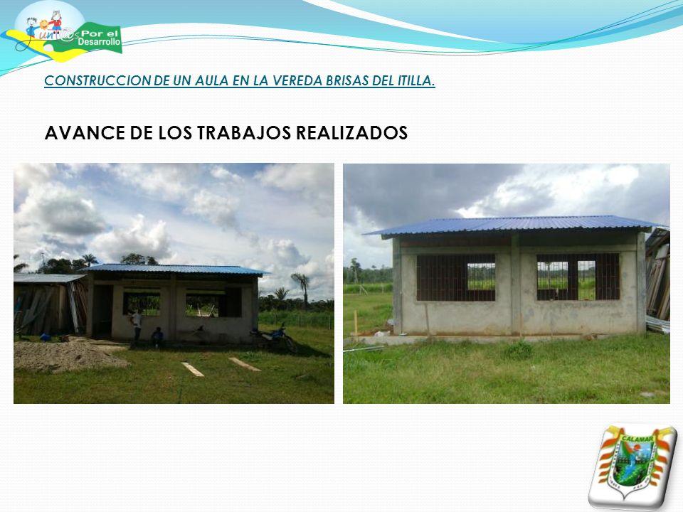 CONSTRUCCION DE UN AULA EN LA VEREDA BRISAS DEL ITILLA. AVANCE DE LOS TRABAJOS REALIZADOS