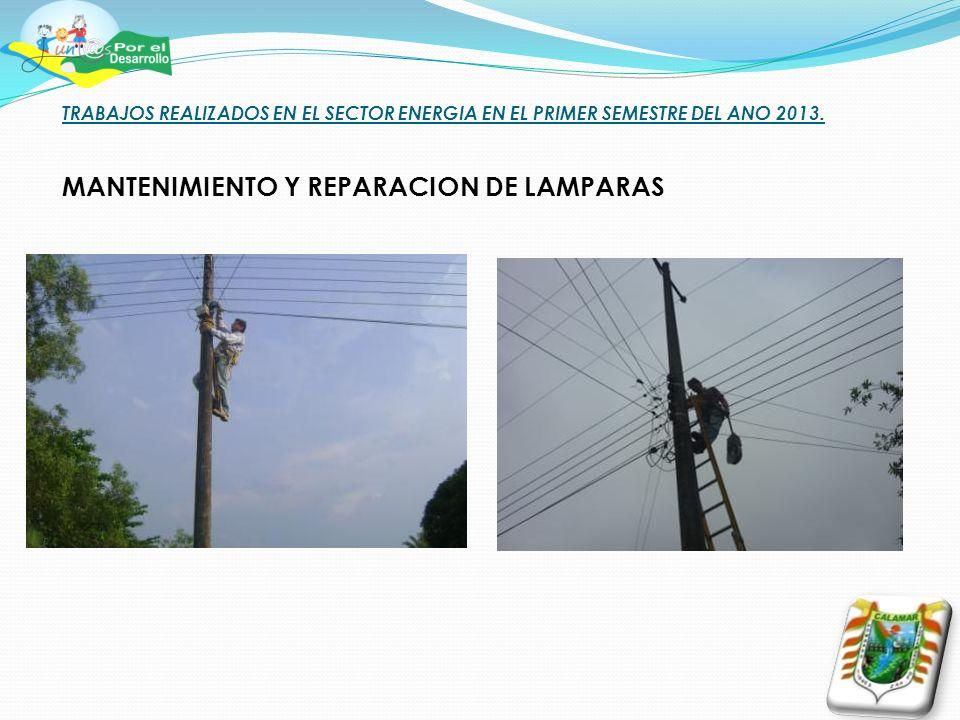 TRABAJOS REALIZADOS EN EL SECTOR ENERGIA EN EL PRIMER SEMESTRE DEL ANO 2013. MANTENIMIENTO Y REPARACION DE LAMPARAS
