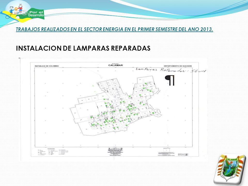 TRABAJOS REALIZADOS EN EL SECTOR ENERGIA EN EL PRIMER SEMESTRE DEL ANO 2013. INSTALACION DE LAMPARAS REPARADAS