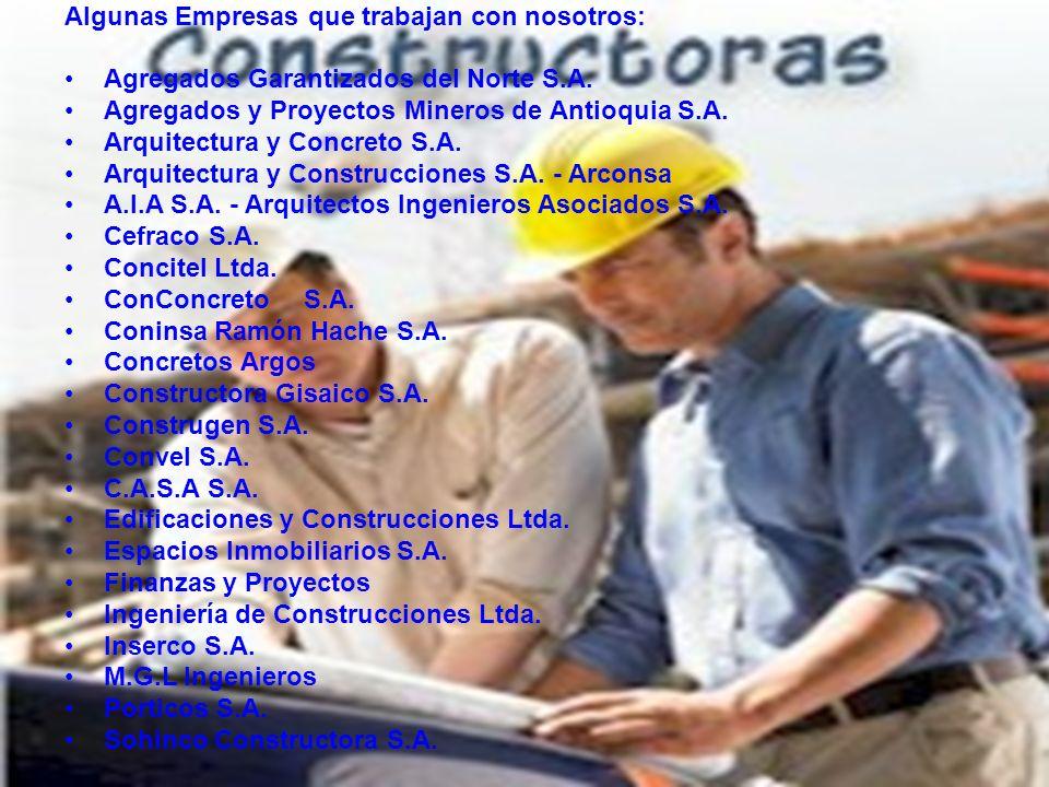 Algunas Empresas que trabajan con nosotros: Agregados Garantizados del Norte S.A. Agregados y Proyectos Mineros de Antioquia S.A. Arquitectura y Concr